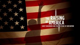 The Raising of America - Early Childhood and the Future of Our Nation
